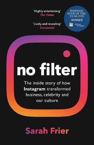 No Filter: The Inside Story of Instagram (Hardback)