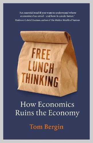 Free Lunch Thinking: How Economics Ruins the Economy (Hardback)
