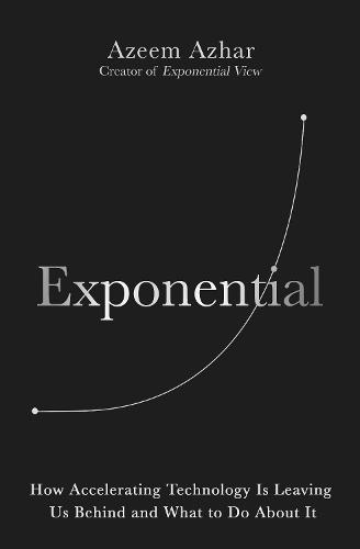 Exponential: How Accelerating Technology Is Leaving Us Behind and What to Do About It (Hardback)