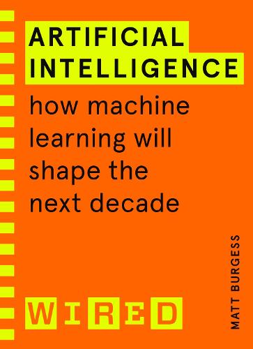 Artificial Intelligence (WIRED guides): How Machine Learning Will Shape the Next Decade (Paperback)