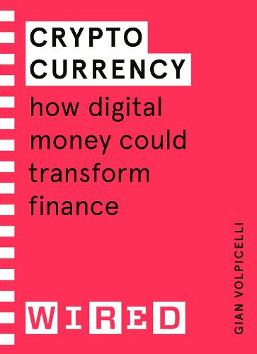Cryptocurrency (WIRED guides): How Digital Money Could Transform Finance (Paperback)
