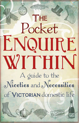 The Pocket Enquire Within: A guide to the niceties and necessities of Victorian domestic life (Hardback)