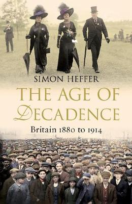 The Age of Decadence: Britain 1880 to 1914 (Hardback)