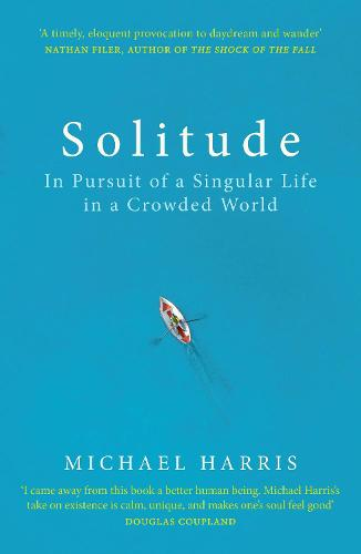 Solitude: In Pursuit of a Singular Life in a Crowded World (Paperback)