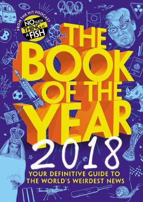 The Book of the Year 2018: Your Definitive Guide to the World's Weirdest News (Hardback)