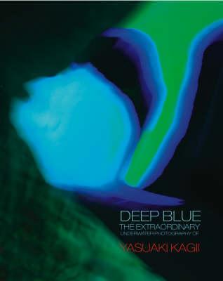 Deep Blue: The Extraordinary Underwater Photography of Yasuaki Kagii (Hardback)