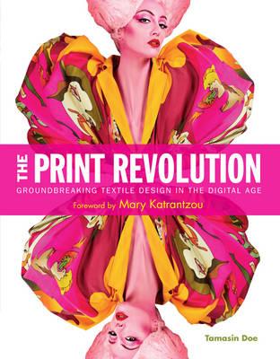 The Print Revolution: Groundbreaking Textile Design in the Digital Age (Hardback)