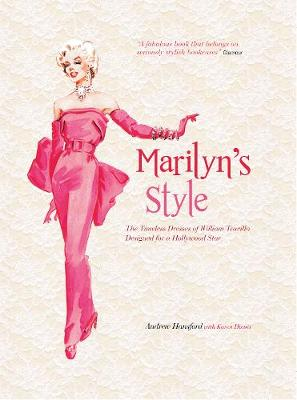 Marilyn's Style: How a Hollywood Icon Was Styled by William Travilla (Hardback)
