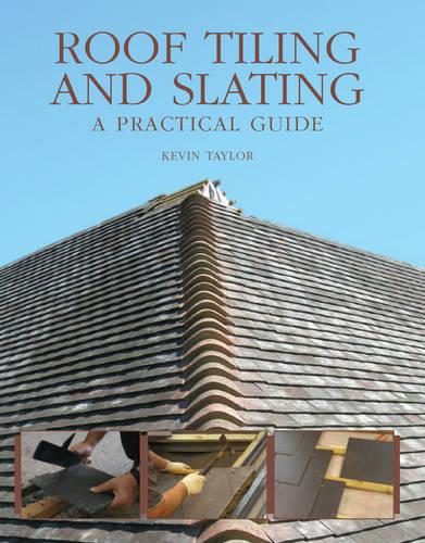 Roof Tiling and Slating: A Practical Guide (Hardback)