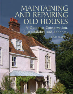 Maintaining and Repairing Old Houses: A Guide to Conservation, Sustainability and Economy (Hardback)