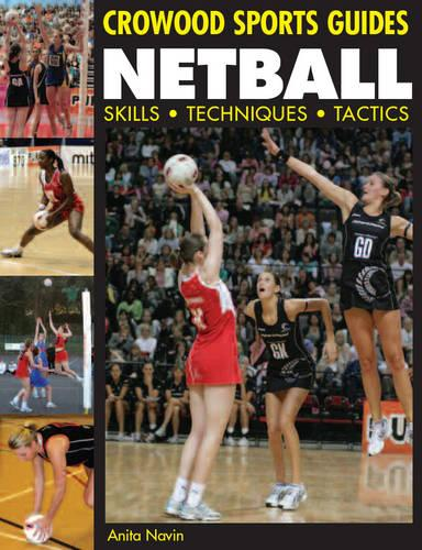 Netball: Skills. Techniques. Tactics - Crowood Sports Guides (Paperback)