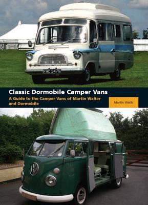 Classic Dormobile Camper Vans: A Guide to the Camper Vans of Martin Walter and Dormobile (Hardback)