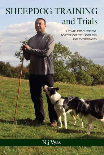 Sheepdog Training and Trials: A Complete Guide for Border Collie Handlers and Enthusiasts (Hardback)