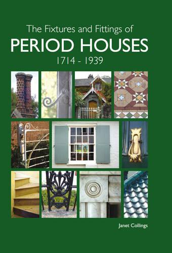 The Fixtures and Fittings of Period Houses, 1714-1939 (Hardback)