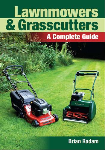 Lawnmowers and Grasscutters: A Complete Guide (Paperback)