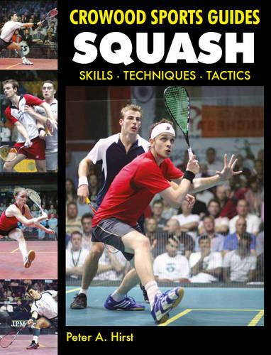 Squash: Skills- Techniques- Tactics - Crowood Sports Guides (Paperback)