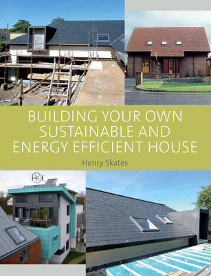 Building your own Sustainable and Energy Efficient House (Hardback)