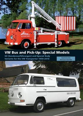 VW Bus and Pick-Up: Special Models: SO (Sonderausfuhrungen) and Special Body Variants for the VW Transporter 1950-2010 (Hardback)
