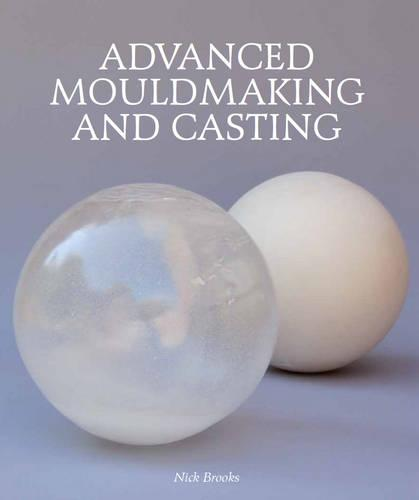 Advanced Mouldmaking and Casting (Hardback)