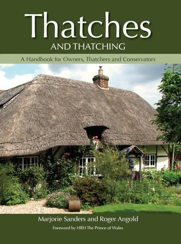 Thatches and Thatching: A Handbook for Owners, Thatchers and Conservators (Hardback)