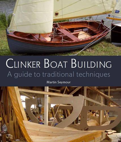 Clinker Boat Building: A guide to traditional techniques (Hardback)
