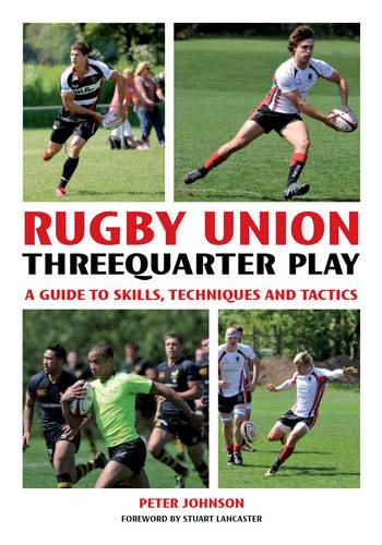 Rugby Union Threequarter Play: A Guide to Skills, Techniques and Tactics (Paperback)