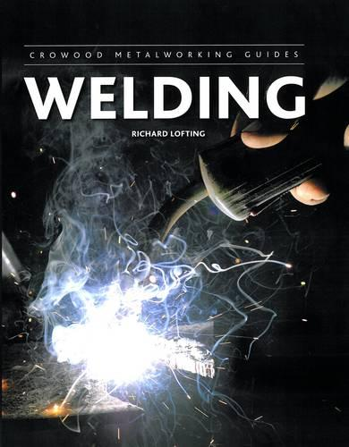 Welding - Crowood Metalworking Guides (Hardback)