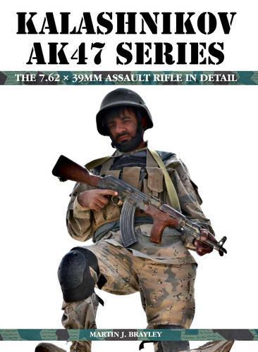 Kalashnikov AK47 Series: The 7.62 x 39mm Assault Rifle in Detail (Hardback)