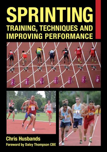 Sprinting: Training, Techniques and Improving Performance (Paperback)