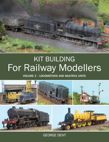 Kit Building for Railway Modellers: Volume 2 - Locomotives and Multiple Units (Paperback)