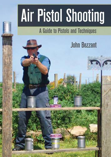 Air Pistol Shooting: A Guide to Pistols and Techniques (Paperback)