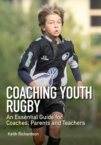 Coaching Youth Rugby: An Essential Guide for Coaches, Parents and Teachers (Paperback)