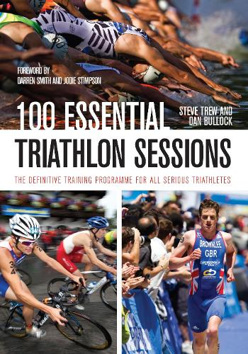100 Essential Triathlon Sessions: The Definitive Training Programme for all Serious Triathletes (Paperback)