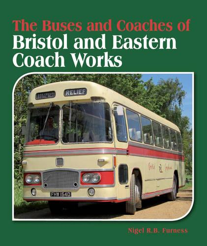 The Buses and Coaches of Bristol and Eastern Coach Works (Hardback)