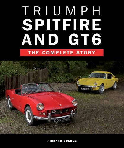 Triumph Spitfire and GT6: The Complete Story (Hardback)