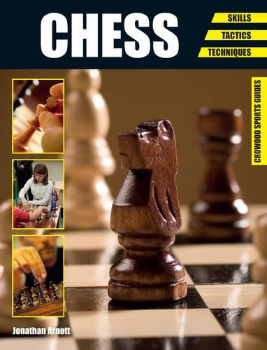 Chess: Skills - Tactics - Techniques - Crowood Sports Guides (Paperback)