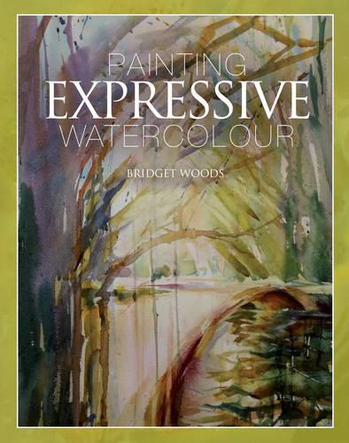 Painting Expressive Watercolour (Hardback)