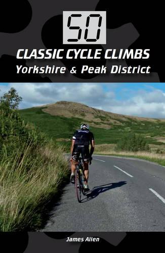 50 Classic Cycle Climbs: Yorkshire & Peak District - 50 Classic Cycle Climbs (Paperback)
