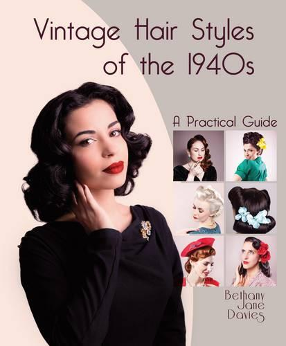 Vintage Hair Styles of the 1940s: A Practical Guide (Hardback)