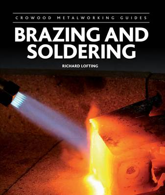 Brazing and Soldering - Crowood Metalworking Guides (Hardback)