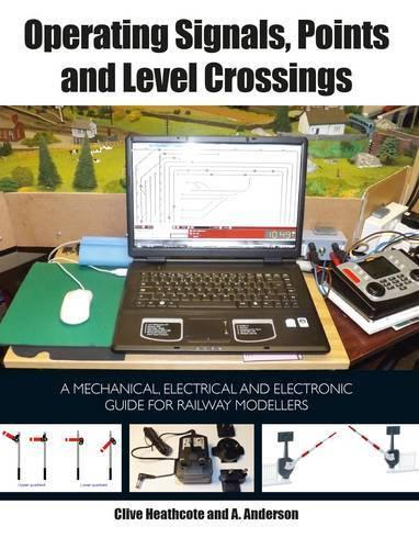 Operating Signals, Points and Level Crossings: A Mechanical, Electrical and Electronic Guide for Railway Modellers (Paperback)
