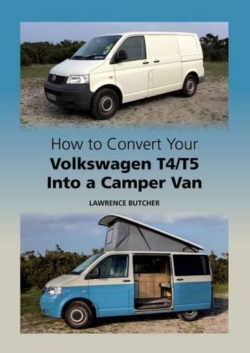 How to Convert your Volkswagen T4/T5 into a Camper Van (Hardback)