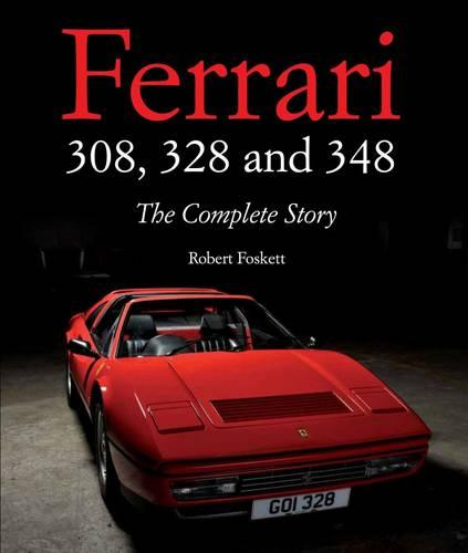 Ferrari 308, 328 and 348: The Complete Story (Hardback)