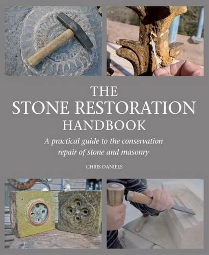 The Stone Restoration Handbook: A Practical Guide to the Conservation Repair of Stone and Masonry (Paperback)