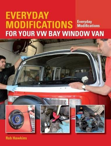 Everyday Modifications for Your VW Bay Window Van: How to Make Your Classic Van Easier to Live With and Enjoy - Everyday Modifications (Paperback)