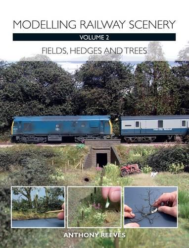Modelling Railway Scenery Volume 2: Fields, Hedges and Trees (Paperback)