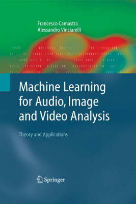 Machine Learning for Audio, Image and Video Analysis: Theory and Applications - Advanced Information and Knowledge Processing (Hardback)
