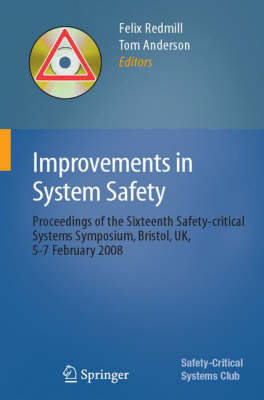Improvements in System Safety: Proceedings of the Sixteenth Safety-critical Systems Symposium, Bristol, UK, 5-7 February 2008 (Paperback)