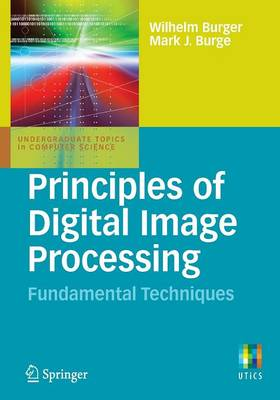 Principles of Digital Image Processing: Fundamental Techniques - Undergraduate Topics in Computer Science