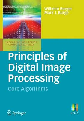Principles of Digital Image Processing: Core Algorithms - Undergraduate Topics in Computer Science